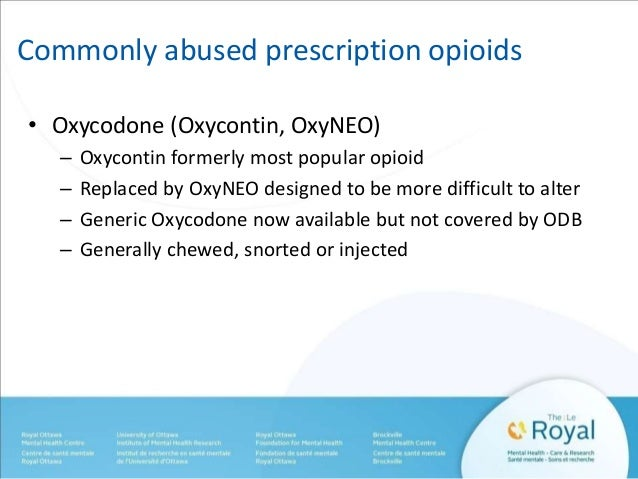 Commonly abused prescription opioids  • Oxycodone (Oxycontin, OxyNEO)  – Oxycontin formerly most popular opioid  – Replace...