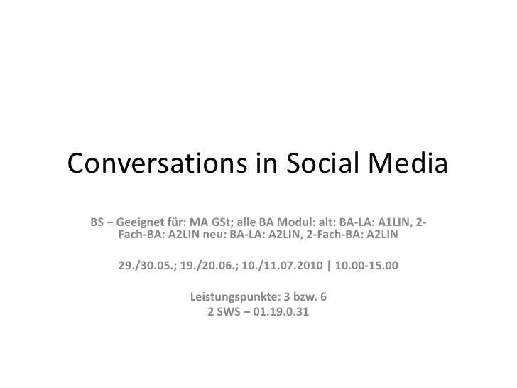 Conversations in Social Media<br />BS – Geeignet für: MA GSt; alle BA Modul: alt: BA-LA: A1LIN, 2-Fach-BA: A2LIN neu: BA-L...