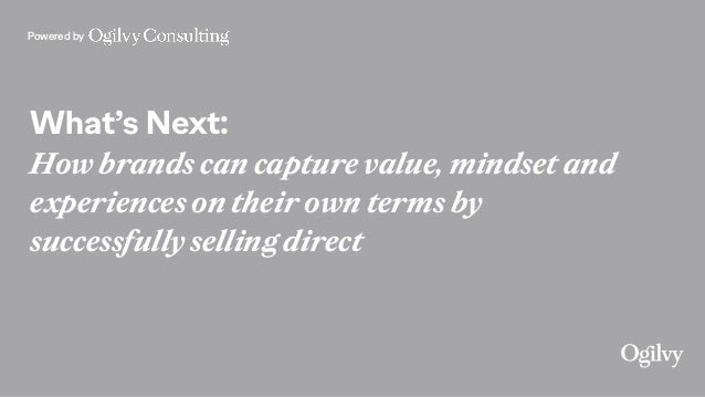 Powered by What's Next: How brands can capture value, mindset and experiences on their own terms by successfully selling d...