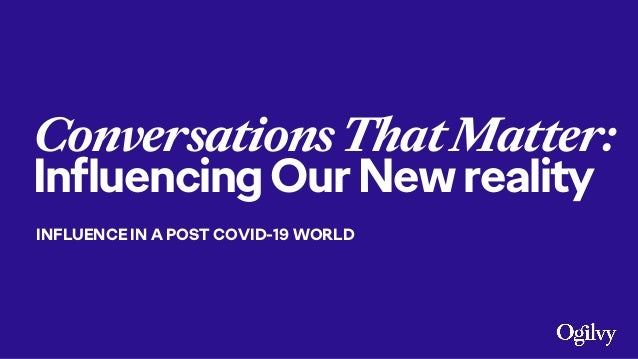 ConversationsThatMatter: InfluencingOurNewreality INFLUENCE IN A POST COVID-19 WORLD