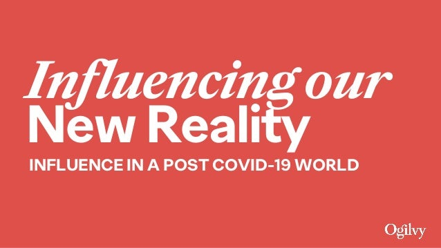Influencingour New Reality INFLUENCE IN A POST COVID-19 WORLD