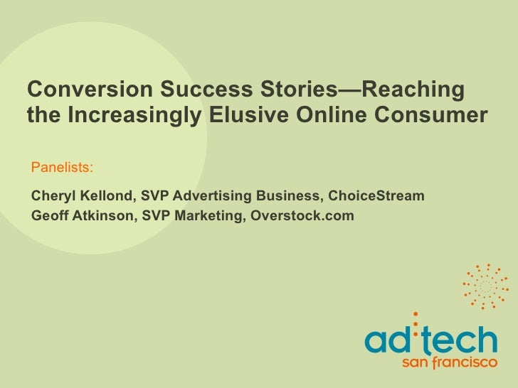 Conversion Success Stories—Reaching the Increasingly Elusive Online Consumer Cheryl Kellond, SVP Advertising Business, Cho...
