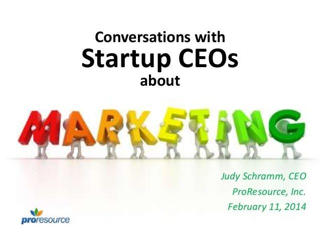 Conversations with  Startup CEOs about  Judy Schramm, CEO ProResource, Inc. February 11, 2014