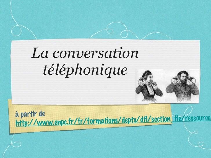 La conversation téléphonique à partir de  http://www.enpc.fr/fr/formations/depts/dfl/section_fle/ressources/ecrit/tel.htm
