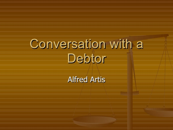 Conversation with a Debtor Alfred Artis