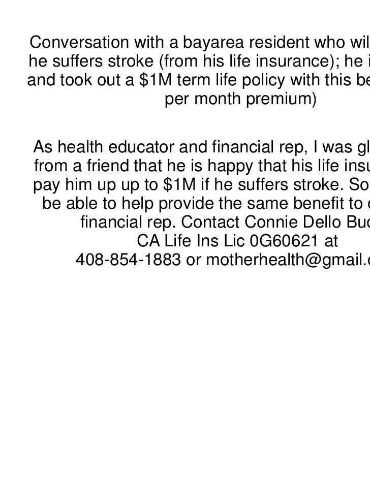 Conversation with a bayarea resident who will get $1M ifhe suffers stroke (from his life insurance); he is 36yrs oldand to...