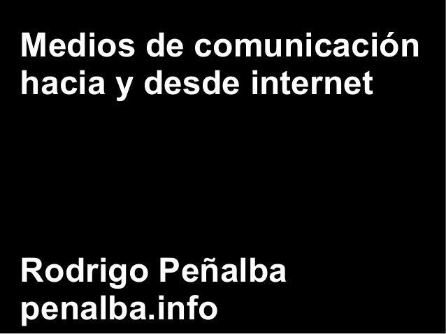 Medios de comunicación  hacia y desde internet  Rodrigo Peñalba  penalba.info