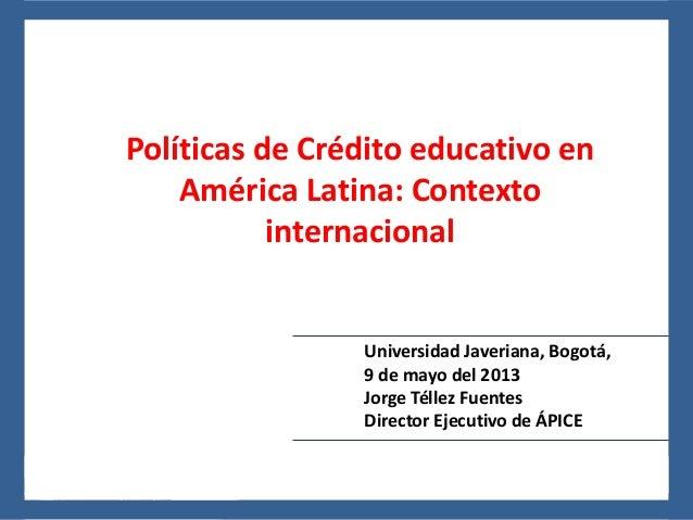 24 al 26 de noviembre del 2010, León, Guanajuato, MéxicoPolíticas de Crédito educativo enAmérica Latina: Contextointernaci...