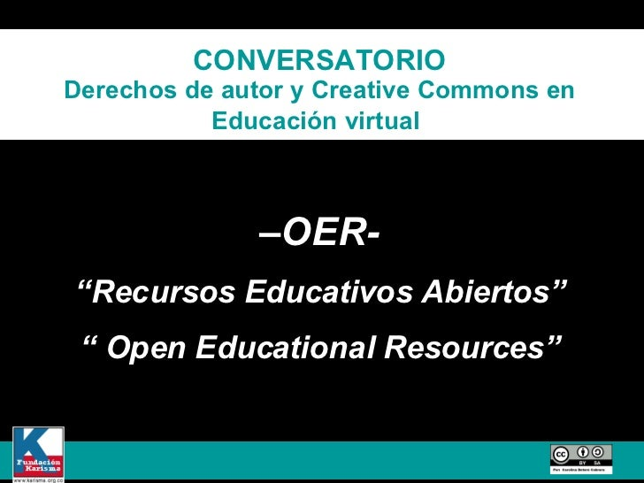 "CONVERSATORIO Derechos de autor y Creative Commons en Educación virtual   – OER-  "" Recursos Educativos Abiertos""  ""  Open..."