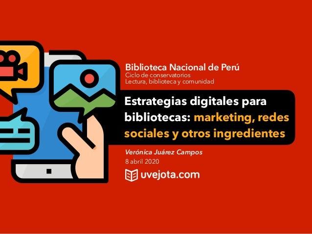 Verónica Juárez Campos 8 abril 2020 Biblioteca Nacional de Perú Ciclo de conservatorios Lectura, biblioteca y comunidad Es...