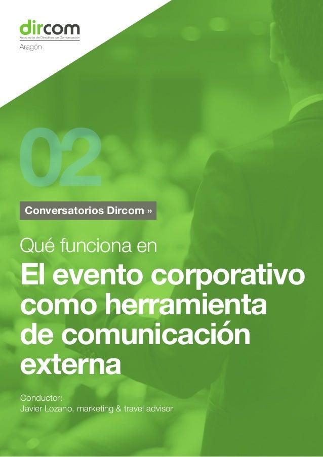 Conductor: Javier Lozano, marketing & travel advisor Qué funciona en El evento corporativo como herramienta de comunicació...