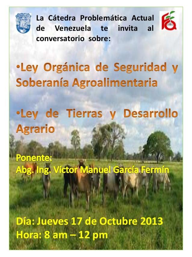La Cátedra Problemática Actual de Venezuela te invita al conversatorio sobre: Día: Jueves 17 de Octubre 2013 Hora: 8 am – ...