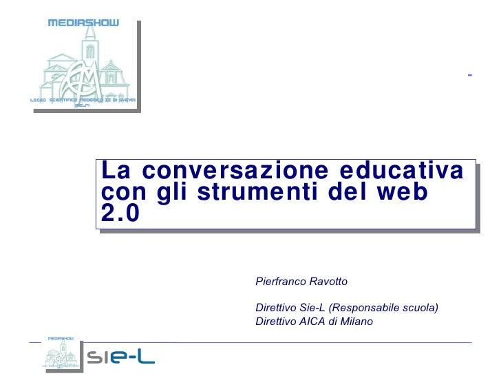 <ul><ul><li>Pierfranco Ravotto </li></ul></ul><ul><ul><li>Direttivo Sie-L (Responsabile scuola) </li></ul></ul><ul><ul><l...