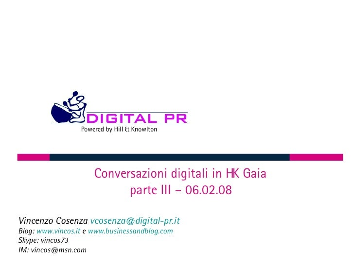 Conversazioni digitali in HK Gaia parte III – 06.02.08 Vincenzo Cosenza  [email_address] Blog:  www.vincos.it  e  www.busi...