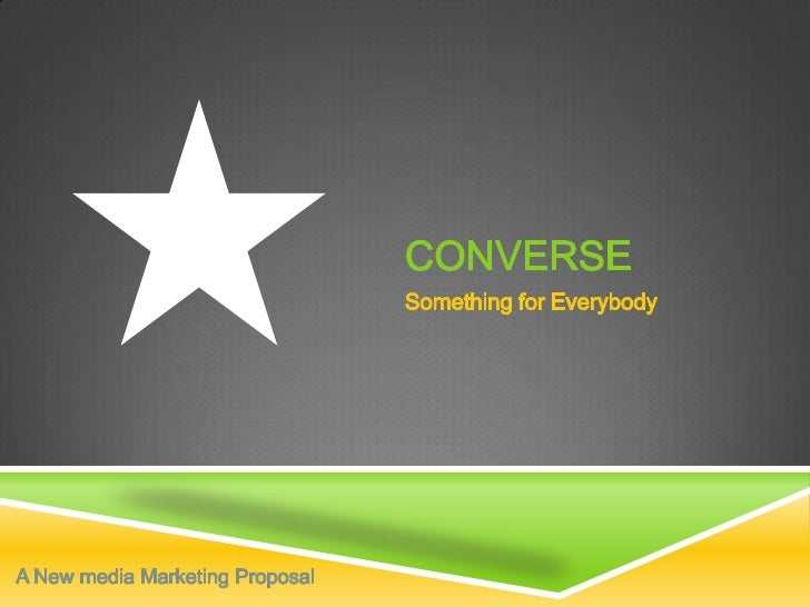 Converse<br />Something for Everybody<br />A New media Marketing Proposal<br />