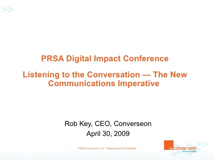 PRSA Digital Impact Conference Listening to the Conversation — The New Communications Imperative  Rob Key, CEO, Converseon...