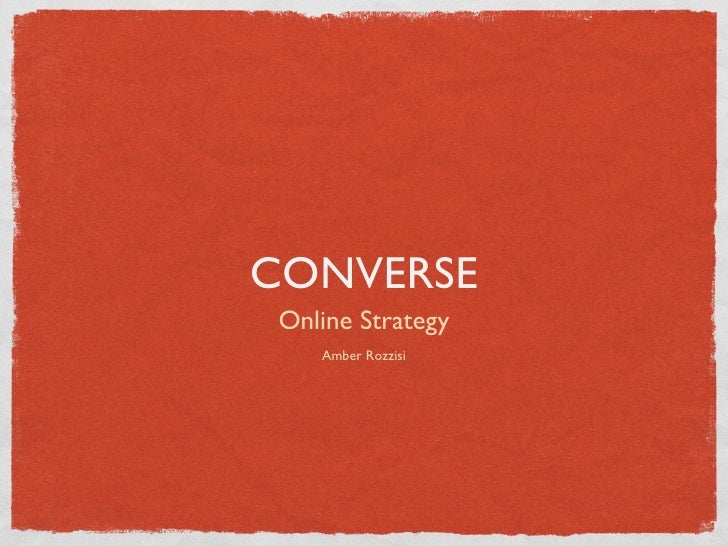 CONVERSE  Online Strategy     Amber Rozzisi
