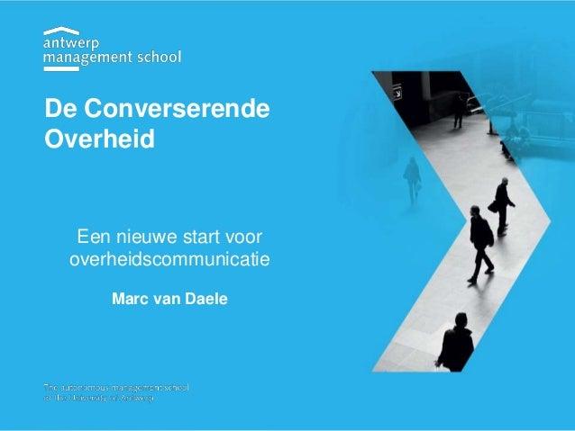 Een nieuwe start voor overheidscommunicatie Marc van Daele De Converserende Overheid