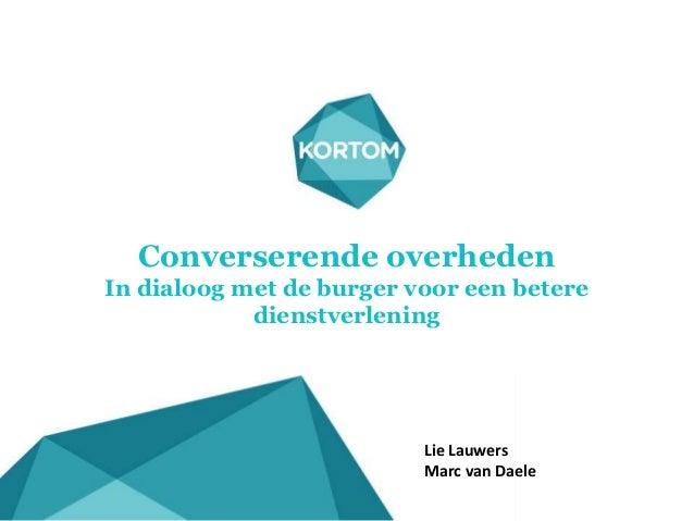 Converserende overheden In dialoog met de burger voor een betere dienstverlening Lie Lauwers Marc van Daele