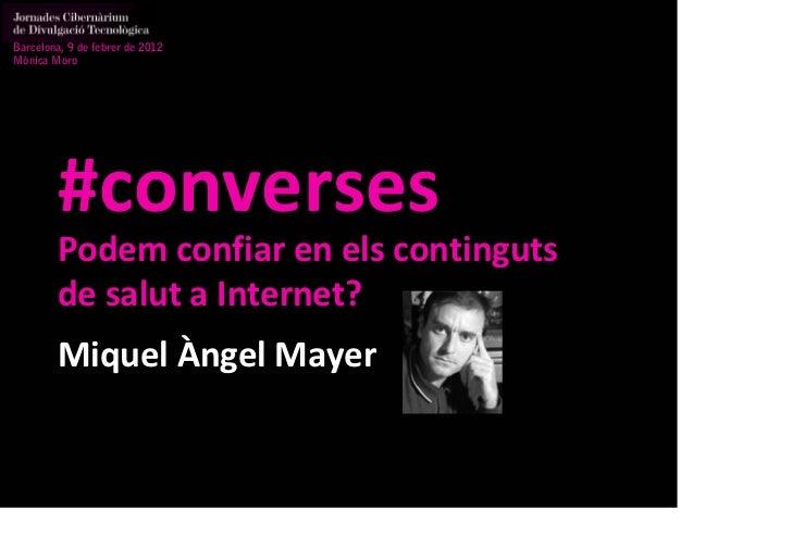 Barcelona, 9 de febrer de 2012Mònica Moro        #converses        Podem confiarenels continguts        desalut aInter...