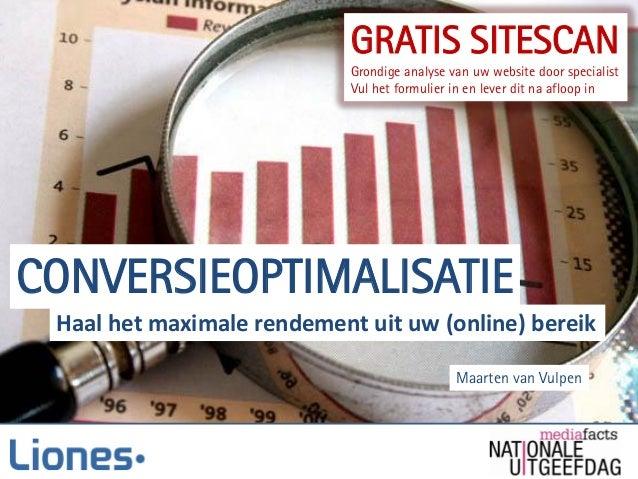 CONVERSIEOPTIMALISATIE Maarten van Vulpen Haal het maximale rendement uit uw (online) bereik GRATIS SITESCAN Grondige anal...