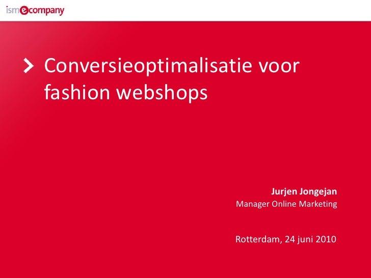 Conversieoptimalisatie voor fashion webshops                                Jurjen Jongejan                     Manager On...