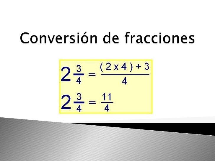 Primer caso:Para transformar un número enteroa fracción se escribe el mismonúmero como numerador y elnúmero 1 como denomin...