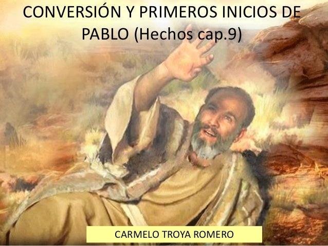 CONVERSIÓN Y PRIMEROS INICIOS DE PABLO (Hechos cap.9) CARMELO TROYA ROMERO