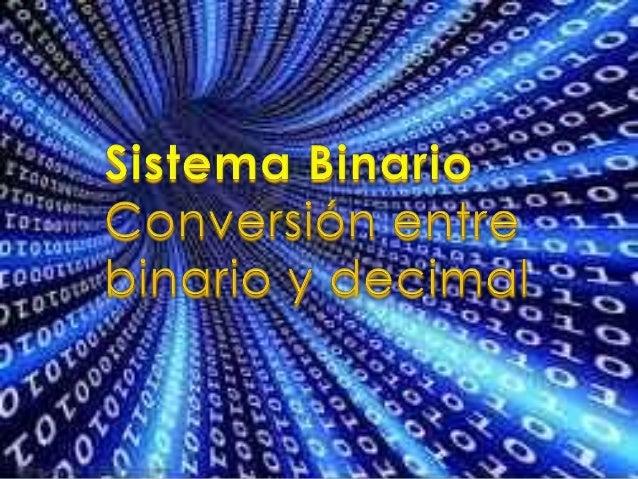 El sistema binario  El sistema binario, en ciencias e informática, es un sistema de numeración en el que los números se r...