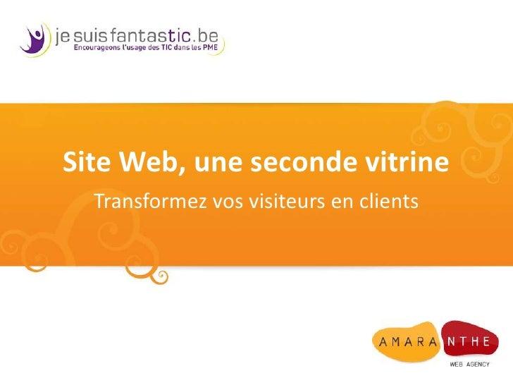 Site Web, une seconde vitrine<br />Transformez vos visiteurs en clients<br />