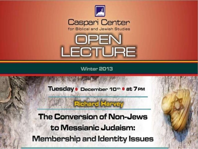 The Conversion of Non-Jews to Messianic Judaism: A Test-Case of Membership and Identity in a New Religious Movement Dr. Ri...