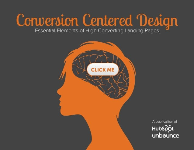 Conversion Centered DesignEssential Elements of High Converting Landing Pages A publication of