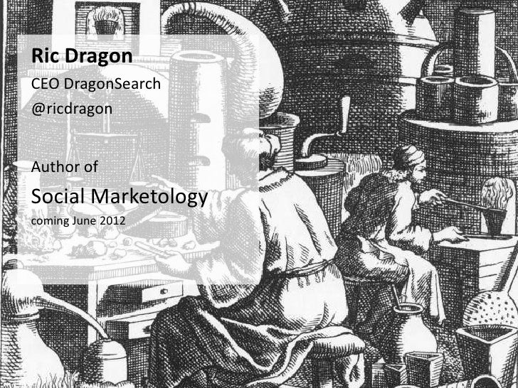 Ric DragonCEO DragonSearch@ricdragonAuthor ofSocial Marketologycoming June 2012