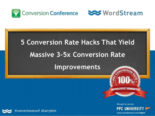 5 Conversion Rate Hacks That Yield Massive 3-5x Conversion Rate Improvements Brought to you by: www.wordstream.com/learn #...