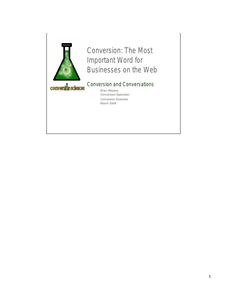 Conversion: The Most Important Word for Businesses on the Web Conversion and Conversations      Brian Massey      Conversi...