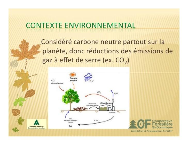 CONTEXTE ENVIRONNEMENTAL   Considéré carbone neutre partout sur la   planète, donc réductions des émissions de   gaz à eff...
