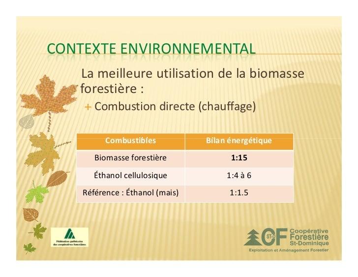 CONTEXTE ENVIRONNEMENTAL   La meilleure utilisation de la biomasse   forestière :       Combustion directe (chauffage)    ...