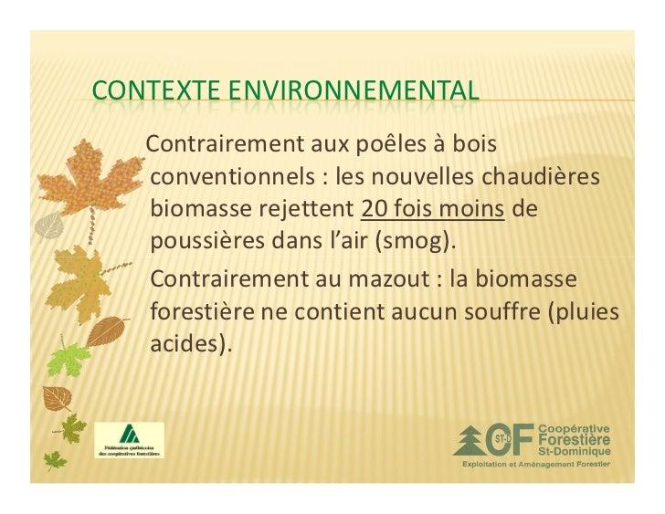 CONTEXTE ENVIRONNEMENTAL   Contrairement aux poêles à bois   conventionnels : les nouvelles chaudières   biomasse rejetten...