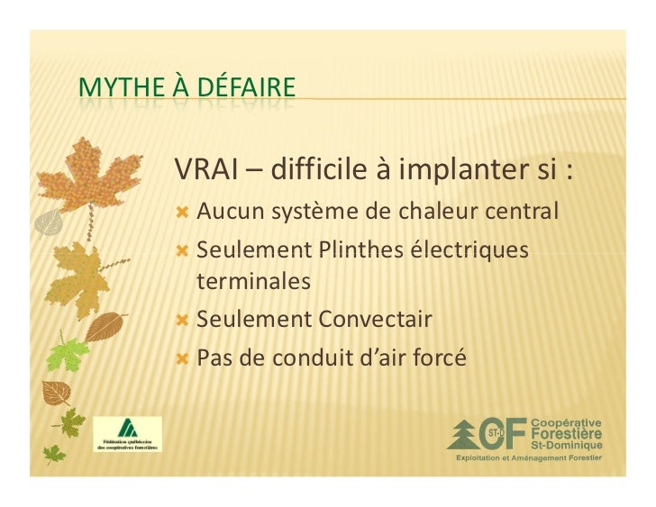 MYTHE À DÉFAIRE      VRAI – difficile à implanter si :        Aucun système de chaleur central        Seulement Plinthes é...