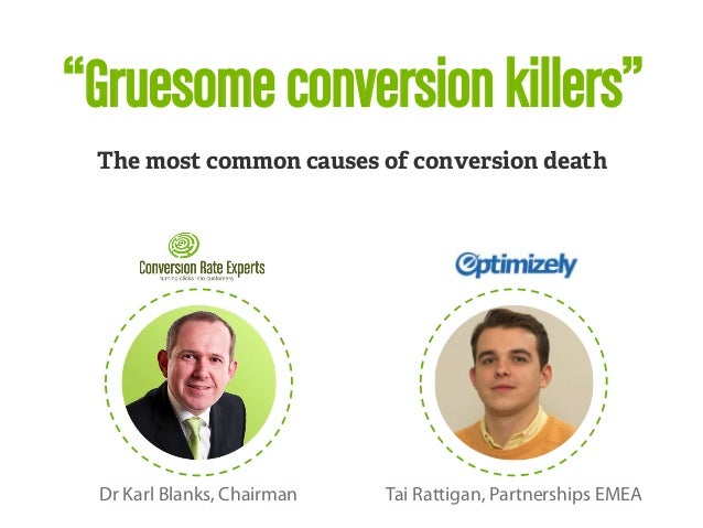 """Gruesome conversion killers""  The most common causes of conversion death  Tai Rattigan, Partnerships EMEA  Dr Karl Blanks..."