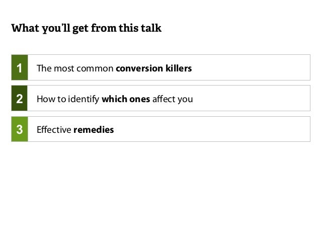 What you'll get from this talk  The most common conversion killers  Effective remedies  1  2  3  How to identify which one...