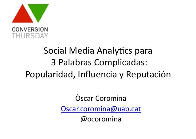Òscar  Coromina   Oscar.coromina@uab.cat   @ocoromina   Social  Media  Analy9cs  para     3  Palabras...