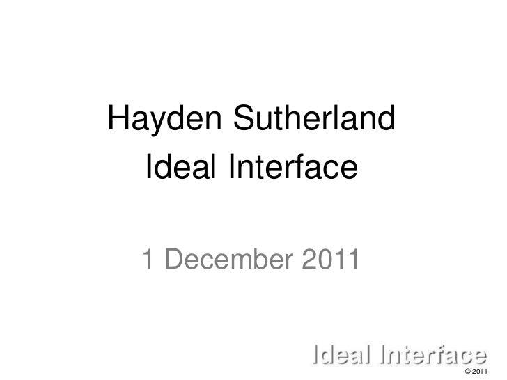 Hayden Sutherland  Ideal Interface 1 December 2011                    © 2011