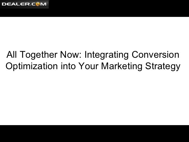 ff All Together Now: Integrating Conversion Optimization into Your Marketing Strategy