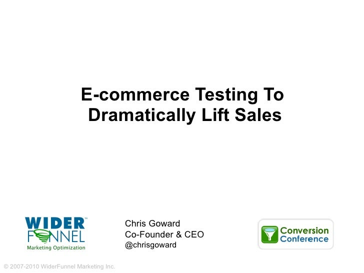 E-commerce Testing To  Dramatically Lift Sales Chris Goward Co-Founder & CEO @chrisgoward