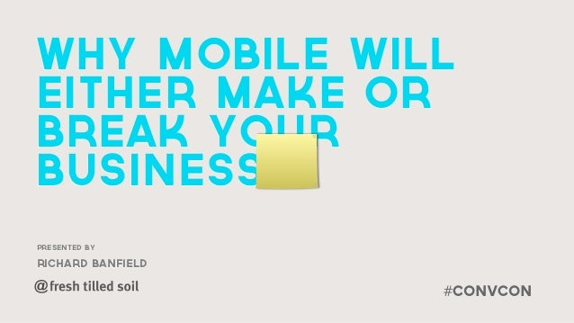 Why Mobile willEither Make orBreak YourBusinessPresented byrichard banfield@                  #convCon