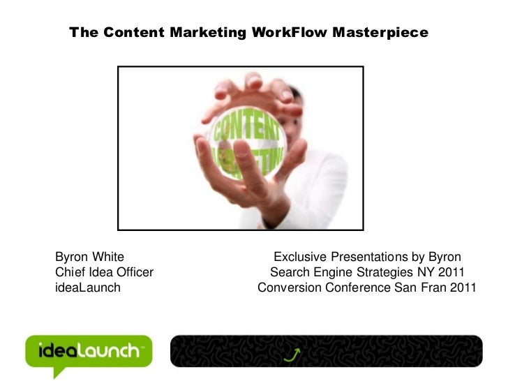 The Content Marketing WorkFlow Masterpiece<br />Byron White<br />Chief Idea Officer<br />ideaLaunch<br />Exclusive Present...