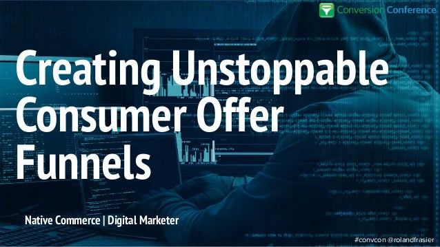 #convcon @rolandfrasier Native Commerce | Digital Marketer Creating Unstoppable Consumer Offer Funnels