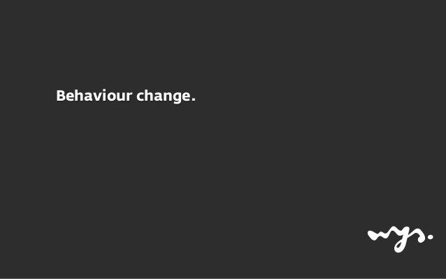 Behaviour change.