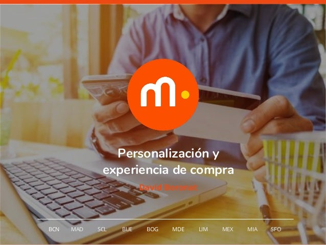 1 Personalización y experiencia de compra BCN MAD SCL MDE LIM MEXBOG MIA SFOBUE David Boronat